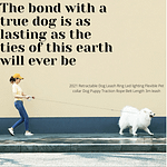 The bond with a true dog is as lasting as the ties of this earth will ever be 1