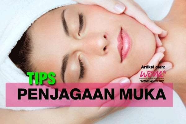This image has an empty alt attribute; its file name is Tips-Penjagaan-Muka-women-online-magazine-3.jpg